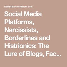 Social Media Platforms, Narcissists, Borderlines and Histrionics: The Lure of Blogs, Facebook and MySpace