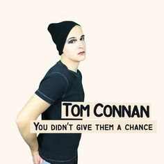 Tom Connan sort son 1er single et son 1er clip : You didn't give them a chance