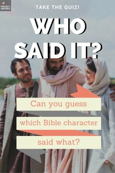 Test your Bible knowledge! Can you guess which Bible personality said what? Take the quiz and find out!