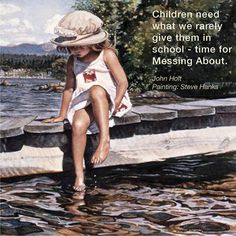 """""""Children need what we rarely give them in school - time to Messing About."""" - John Holt ≈≈"""