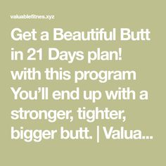 Get a Beautiful Butt in 21 Days plan! with this program You'll end up with a stronger, tighter, bigger butt. | Valuable tips and Tricks