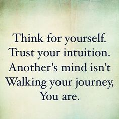 Instagram @pslilyboutique | Think for yourself. Trust your intuition. Another's mind isn't walking your journey. You are. 11.7.15 #quotes #word #wordsofwisdom #happy #saturday #pslilyboutique #madebyme #fashion #fashionblog #fashiondiaries #fashionstudy #lifestyle #style #styleblogger #styleblog #losangeles #blogger #LA #instadaily #typography #diy #love #loveit #instagood #wordstoliveby
