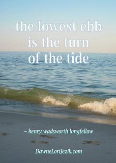 The lowest ebb is the turn of the tide. Quote by Henry Wadsworth Longfellow.