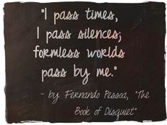 Fernando Pessoa Quotes (Author of The Book of Disquiet) (page 25 of Dark Tales, Heart Murmur, Girl Interrupted, Heavy Heart, Who You Love, I Passed, Fade Out, Going Crazy, Good Advice