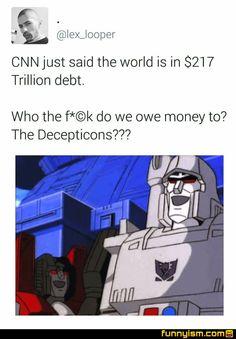 Who do we owe money to, the Decepticons?