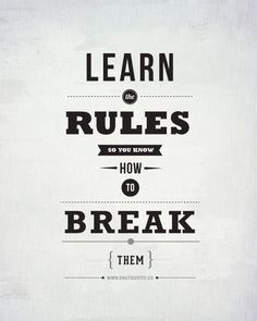 Learn the rules so you know how to break them properly. Life Quote - http://dailyquotes.co