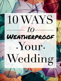 Rain, snow or intense heat - here's how to weatherproof your wedding!
