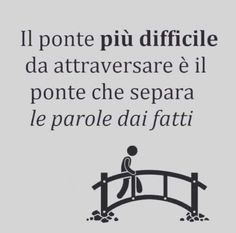 """Recovery in Italian,"" Anonymous. Translation: ""The hardest bridge to cross is that which separates words from actions. The Words, Love Quotes, Inspirational Quotes, Italian Quotes, Italian Language, Tutorial, Sentences, Einstein, Told You So"