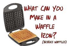 25 Things To Make With A Waffle Iron! Yum!