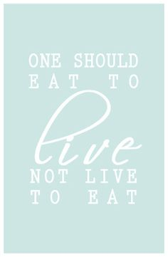 one should eat to live not live to eat