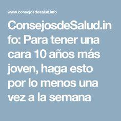 ConsejosdeSalud.info: Para tener una cara 10 años más joven, haga esto por lo menos una vez a la semana