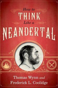 How to think like a neandertal, 2013  http://absysnetweb.bbtk.ull.es/cgi-bin/abnetopac01?TITN=528345