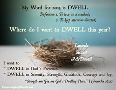 I want to Dwell with God this year. I want to Dwell in Strength, Beauty, Gratitude, Courage and Joy