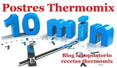 Recopilatorio de recetas thermomix: Postres en 10 minutos thermomix (Recopilatorio)