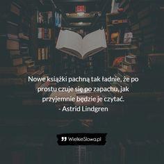 Astrid Lindgren - cytaty Nowe książki pachną tak ładnie, że po prostu czuje się po zapachu, jak przyjemnie będzie je czytać. - Astrid Lindgren Book Worms, Cards Against Humanity, Books, Movies, Movie Posters, Life, Libros, Film Poster, Films