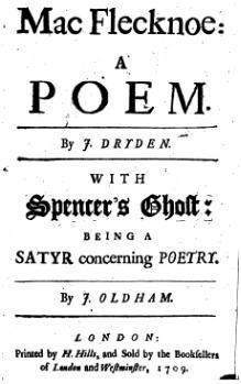 """Mac Flecknoe"" is a mock-heroic satire written by John Dryden in 1681 (published in 1682), including attacks on Thomas Shadwell, a prominent poet at the time."
