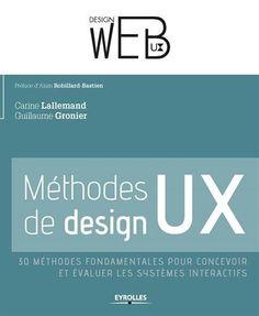 Méthodes de design UX. 30 méthodes fondamentales pour concevoir et évaluer les systèmes interactifs de Carine Lallemand http://www.amazon.fr/dp/2212141432/ref=cm_sw_r_pi_dp_HQDowb0KG304Y