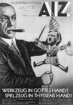 John Heartfield_Photomontage_AIZ Cover of Fritz Thyssen controlling the puppet Adolf Hitler. Photomontage by John Heartfield. Tristan Tzara, Political Art, Political Cartoons, Photomontage, John Heartfield, Hans Richter, Picasso And Braque, Front Page News, Francis Picabia