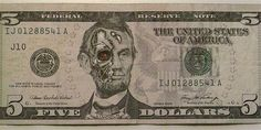 Unique drawings on dollar bills!  Abe Lincoln as the Terminator.  He'll be back!