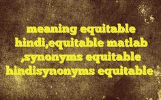 meaning equitable hindi,equitable matlab ,synonyms equitable hindisynonyms equitable http://www.englishinhindi.com/?p=7720&meaning+equitable+hindi%2Cequitable+matlab+%2Csynonyms+equitable+hindisynonyms+equitable  Meaning of  equitable in Hindi  SYNONYMS AND OTHER WORDS FOR equitable  न्यायसंगत→equitable,legitimate,just,justified,scrupulous,lawful न्यायोचित→equitable,just,fair,justiciable,right न्याय्य→legit