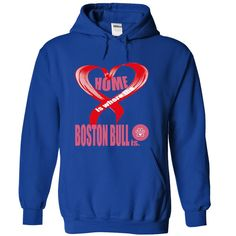 Limited Edition Home is where the Boston Bull is T Shirt, Hoodie, Sweatshirt