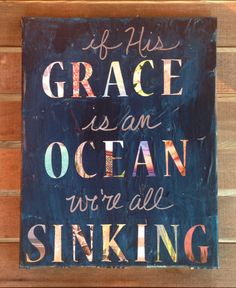 if His Grace is an Ocean we're all Sinking by RoxEllynRedesigns, $38.00