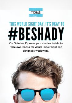 Get away with being shady for a day: #WorldSightDay #TOMS #BESHADY TOMS.com/World-Sight-Day