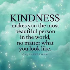 Quotes about Happiness : Kindness makes you beautiful