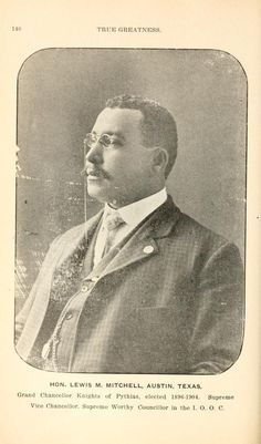 HON. LEWIS M. MITCHELL, AUSTIN, TEXAS,   Grand Chancellor Knights of Pythias, elected 1896-1904. Supreme   Vice Chancellor, Supreme Worthy Councillor in the I. O. O. C.