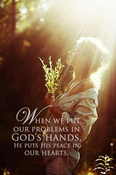 When we put our problems in God's hands, He puts peace in our hearts. Picture Quotes.
