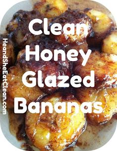 Clean Eat Recipe :: Honey Glazed Bananas #eatclean #cleaneating #heandsheeatclean #fruit #banana #snack #dessert #treat