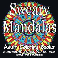 Introducing Adult Coloring Books Sweary Mandalas  A collection of beautifully rude and crude swear word mandalas Volume 1. Buy Your Books Here and follow us for more updates!