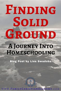 Finding Solid Ground - A Journey Into Homeschooling #homeschool #fca Family Christian Academy - great Home Education resources! Grade 1st 2nd 3rd 4th 5th 6th 7th 8th 9th 10th 11th 12th high school, preschool, kindergarten, college prep, curriculum, testing, tutoring & more!