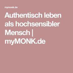 Authentisch leben als hochsensibler Mensch | myMONK.de