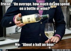On average, how much do you spend on a bottle of wine? (Funny People Pictures) - #bottle #half an hour #wine