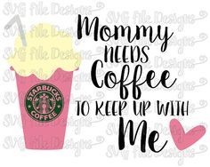 Mommy Needs Coffee To Keep Up With Me Starbucks Baby Onesie Decal Cutting File / Clipart in Svg, Eps, Dxf, Png, Jpeg for Cricut & Silhouette