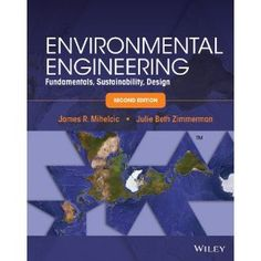 Environmental Engineering: Fundamentals, Sustainability, Design: James R. Mihelcic, Julie B. Zimmerman: 9781118741498: Books - Amazon.ca