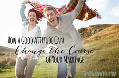 How a Good Attitude Can Change the Course of Your Marriage via @timewarpwife