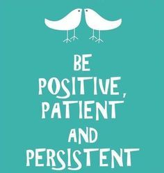 Be positive, patient, and persistent. Inspirational Quote #Inspiration #Encouragement #Positive