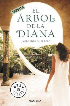 El árbol de la diana de Mercedes Guerrero Una novela que mezcla la pasión amorosa, los secretos familiares y el suspense, con el telón de fondo de una hacienda mexicana y una protagonista española que busca sus orígenes.