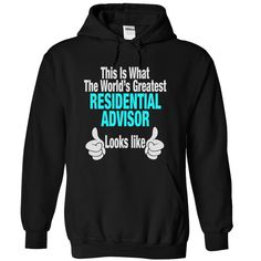This is what the world is greatest RESIDENTIAL ADVISOR  T Shirt, Hoodie, Sweatshirt