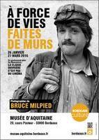 BRUCE MILPIED   - Bruce Milpied. A force de vies faites de murs: Musée d'Aquitaine