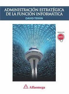 ADMINISTRACIÓN ESTRATÉGICA DE LA FUNCIÓN INFORMÁTICA Autor: TERÁN Editorial: ALFAOMEGA Año: 2014