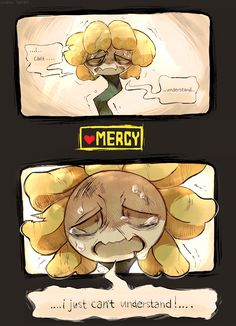 Flowey. Honestly, I don't understand either, but it's the right thing to do . . . So . . .
