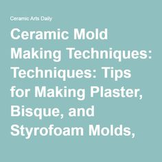 Ceramic Mold Making Techniques: Tips for Making Plaster, Bisque, and Styrofoam Molds, Making and Using Casting Slip, and Decorating Ceramic Surfaces | Ceramic Arts Daily