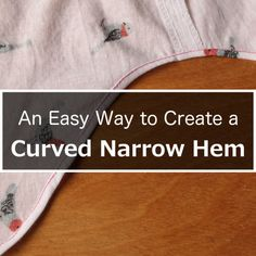 An Easy Way to Create a Curved Narrow Hem More