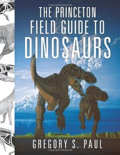The Princeton Field Guide to Dinosaurs (Princeton Field Guides) by Gregory S. Paul,http://www.amazon.com/dp/069113720X/ref=cm_sw_r_pi_dp_YyO5sb0YRQ7HB38G