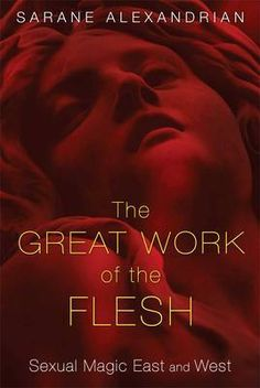 The Great Work of the Flesh: Sexual Magic East and West: An inside look at sex magic in Eastern and Western Mystery traditions BR BR Book Club Books, Good Books, Julius Evola, Destiny Book, Austin Osman Spare, Spiritual Beliefs, Spirituality, Love Spells, Tantra