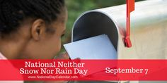 Postal Workers unite behind this one ... Neither Snow Nor Rain Day ... so be sure to give them all a big thank you!