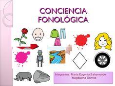 CONCIENCIA FONOLÓGICA (propuesta de trabajo) Integrantes: María Eugenia Bahamonde Magdalena Gómez